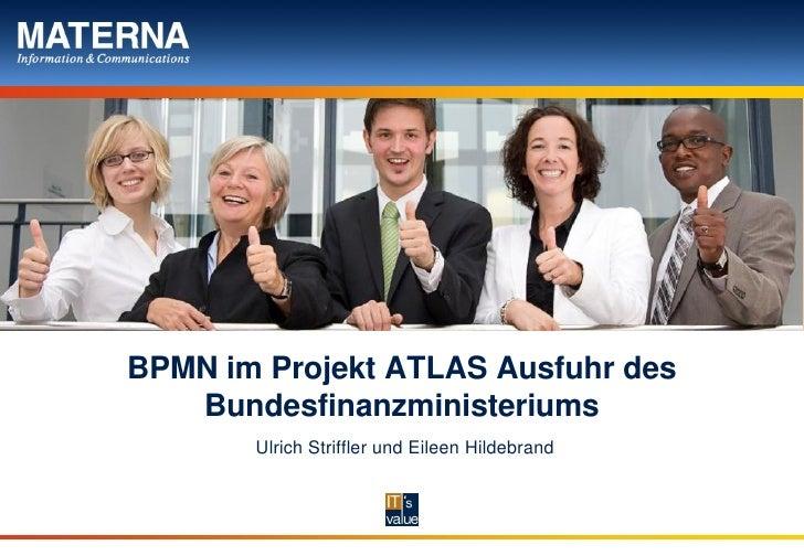 BPMN im Projekt ATLAS Ausfuhr des   Bundesfinanzministeriums       Ulrich Striffler und Eileen Hildebrand