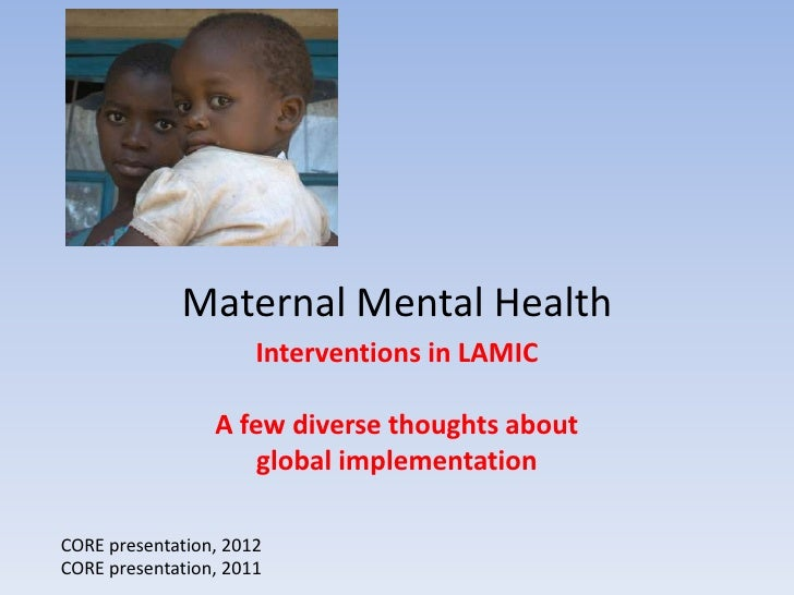 Maternal Mental Health                      Interventions in LAMIC                 A few diverse thoughts about           ...