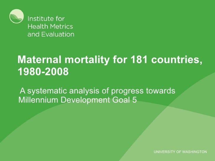 Maternal mortality for 181 countries, 1980-2008 <ul><li>A systematic analysis of progress towards Millennium Development G...