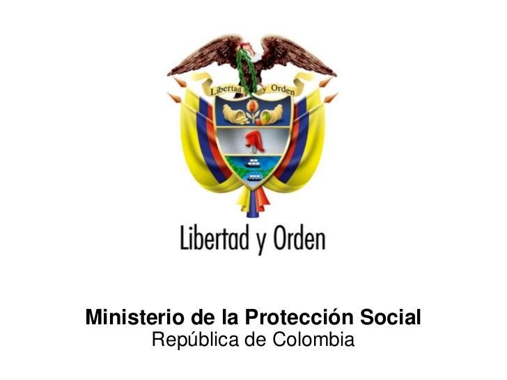 Ministerio de la Protección SocialRepública de Colombia   Ministerio de la Protección Social                  República de...