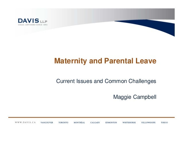 Maternity and Parental LeaveCurrent Issues and Common Challenges                    Maggie Campbell