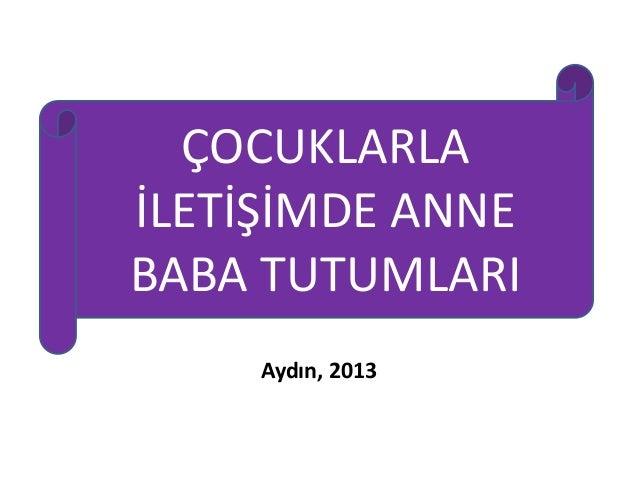 ÇOCUKLARLAİLETİŞİMDE ANNEBABA TUTUMLARI     Aydın, 2013