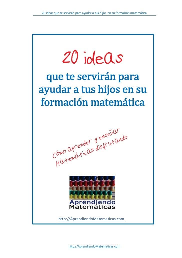 20 ideas que te servirán para ayudar a tus hijos en su formación matemática              20 ideas           http://Aprendi...