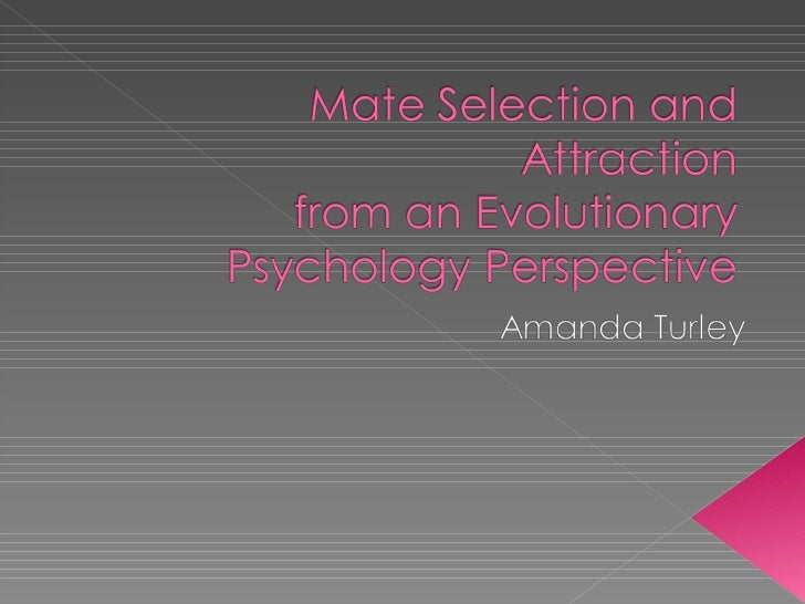 social psychology mate selection Human mate selection is unique among organisms because there are two  factors in human mate selection  journal of personality and social psychology 50: 559.
