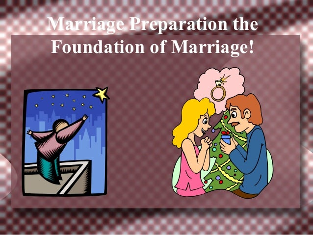 Marriage Preparation theFoundation of Marriage!