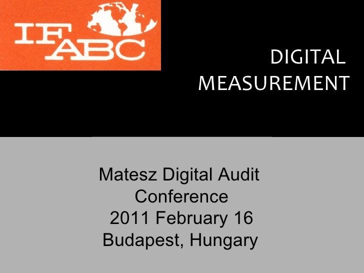 DIGITAL  MEASUREMENT   Matesz Digital Audit  Conference 2011 February 16 Budapest, Hungary