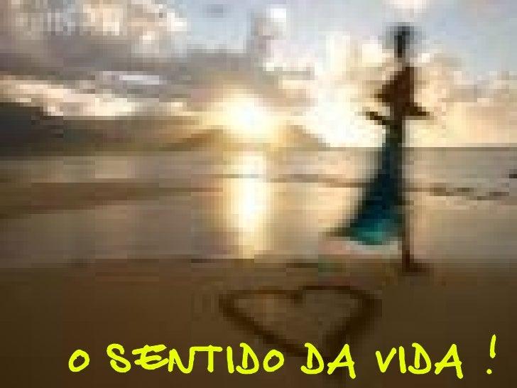 O SENTIDO DA VIDA !
