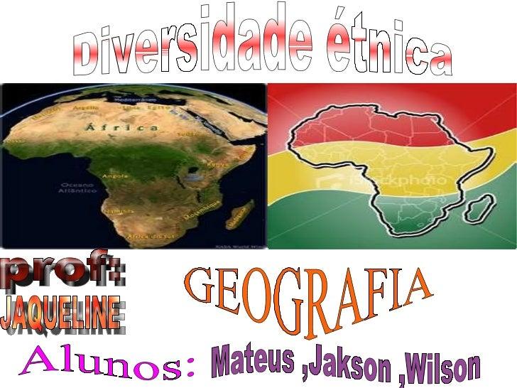 Diversidade étnica Alunos: Mateus ,Jakson ,Wilson prof:   JAQUELINE GEOGRAFIA