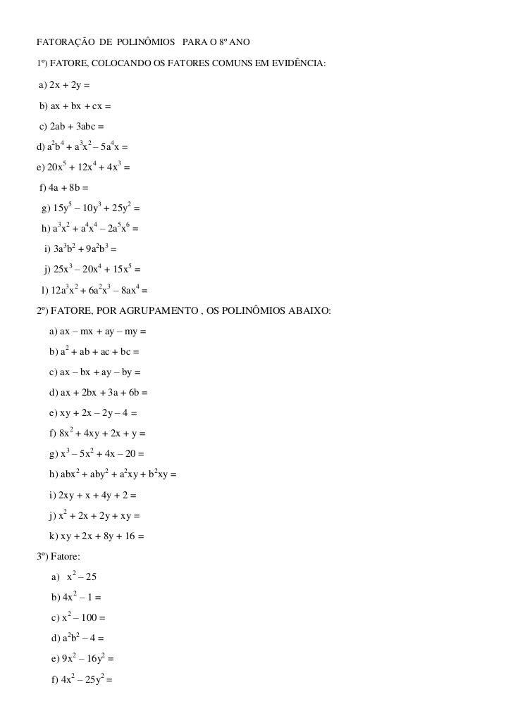 FATORAÇÃO DE POLINÔMIOS PARA O 8º ANO1º) FATORE, COLOCANDO OS FATORES COMUNS EM EVIDÊNCIA:a) 2x + 2y =b) ax + bx + cx =c) ...
