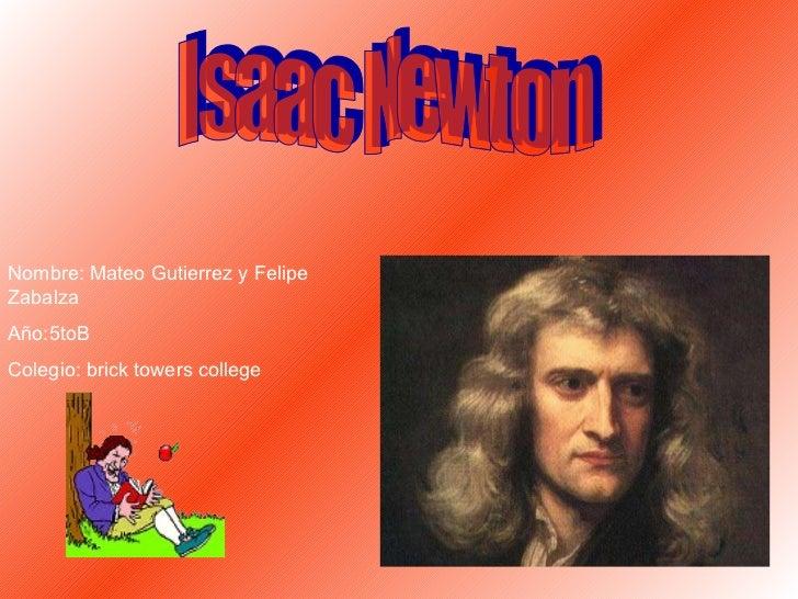 ++ Isaac Newton Nombre: Mateo Gutierrez y Felipe Zabalza Año:5toB Colegio: brick towers college