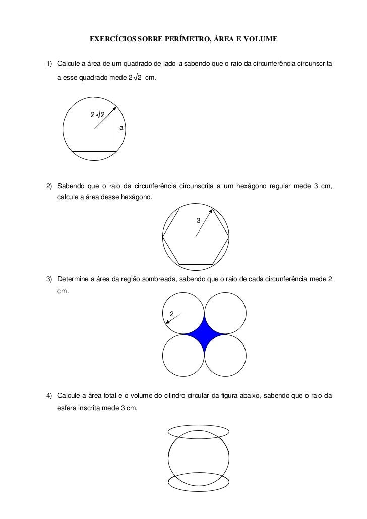 EXERCÍCIOS SOBRE PERÍMETRO, ÁREA E VOLUME1) Calcule a área de um quadrado de lado a sabendo que o raio da circunferência c...