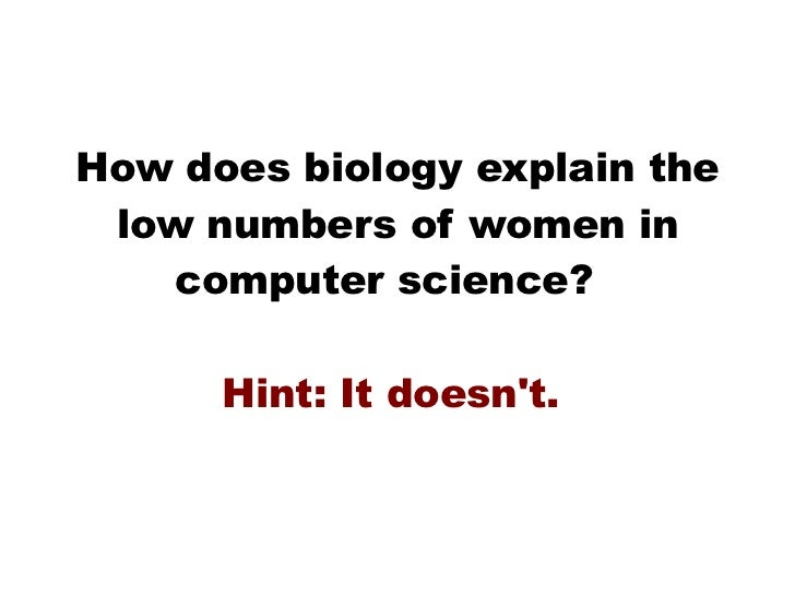 How does biology explain the low numbers of women in computer science?  Hint: It doesn't.
