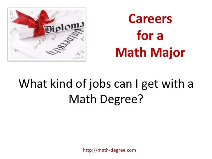 Careers                            for a                         Math MajorWhat kind of jobs can I get with a        Math ...