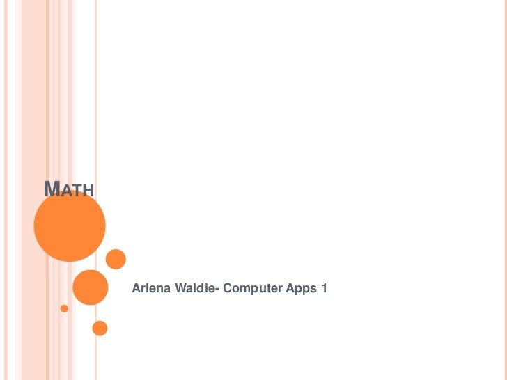 MATH       Arlena Waldie- Computer Apps 1