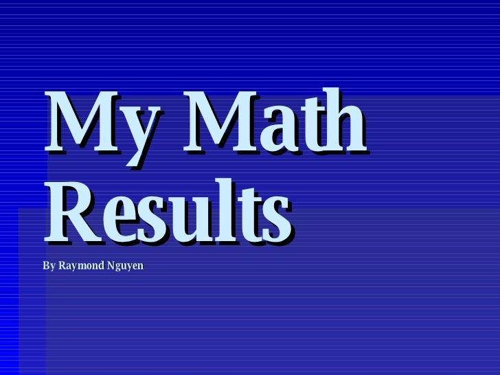 My Math Results By Raymond Nguyen