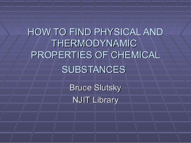 HOW TO FIND PHYSICAL ANDHOW TO FIND PHYSICAL AND THERMODYNAMICTHERMODYNAMIC PROPERTIES OF CHEMICALPROPERTIES OF CHEMICAL S...