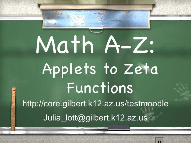Math A-Z: <ul><ul><li>Applets to Zeta Functions </li></ul></ul>[email_address] http://core.gilbert.k12.az.us/testmoodle
