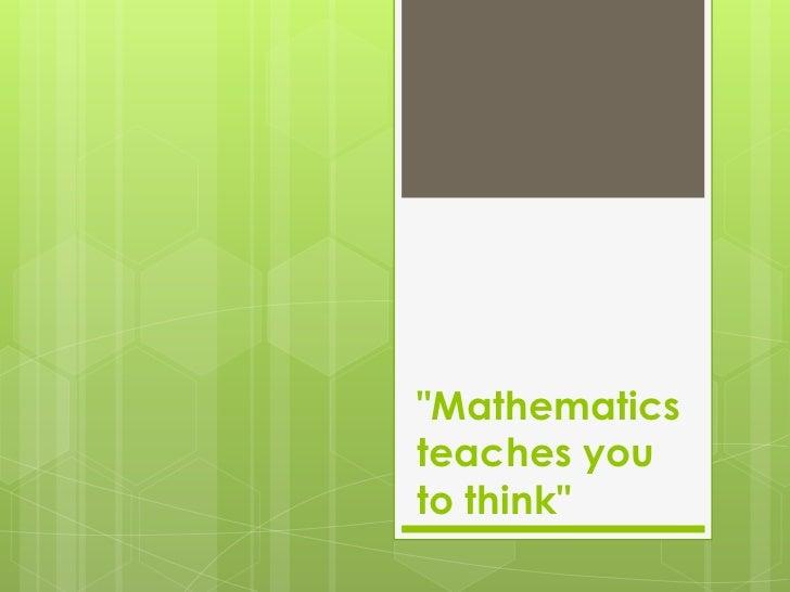 """Mathematicsteaches youto think"""
