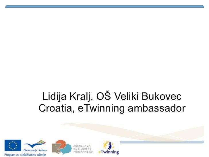 Math in eTwinning Lidija Kralj, OŠ Veliki Bukovec Croatia,  eTwinning ambassador