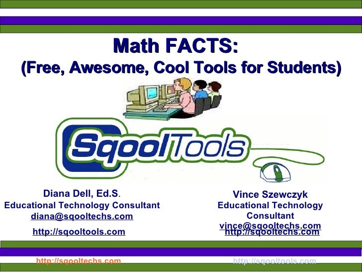 Math FACTS: Diana Dell, Ed.S . Educational Technology Consultant [email_address] http://sqooltools.com   http://sqooltechs...
