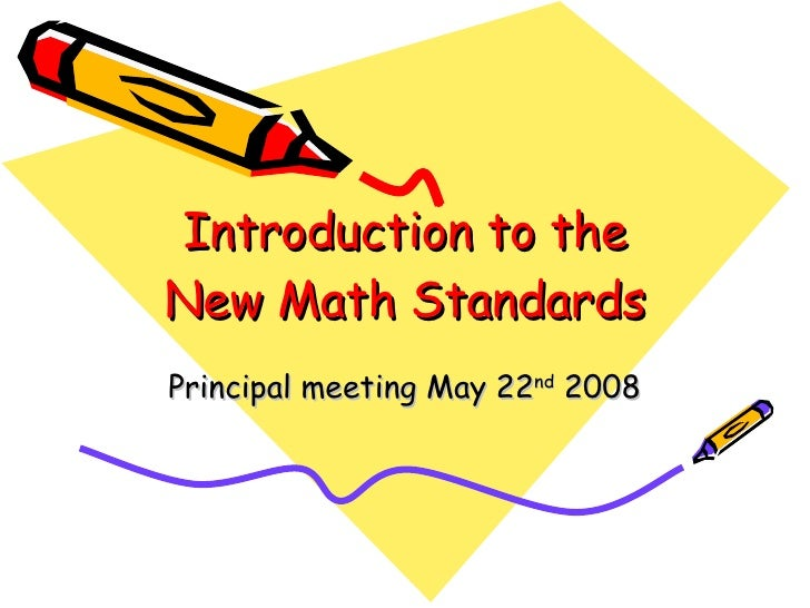 Introduction to the New Math Standards Principal meeting May 22 nd  2008