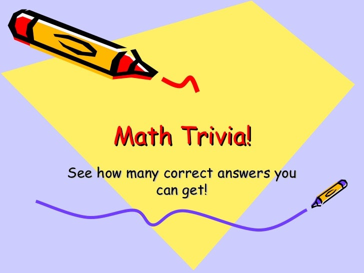 Math Trivia! See how many correct answers you can get!