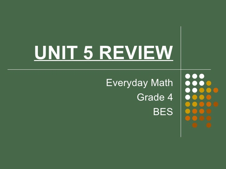 UNIT 5 REVIEW Everyday Math Grade 4 BES