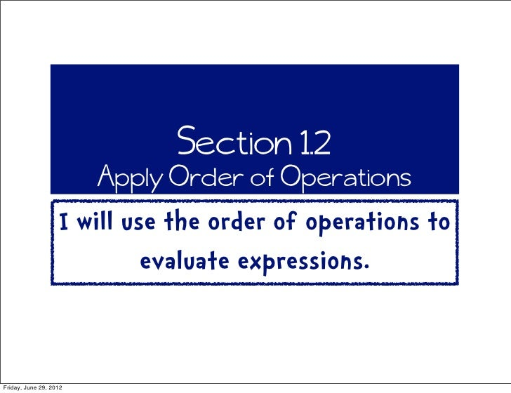 Section 1.2                        Apply Order of Operations                   I will use the order of operations to      ...