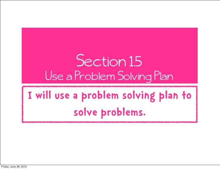 Section 1.5                           Use a Problem Solving Plan                        I will use a problem solving plan ...