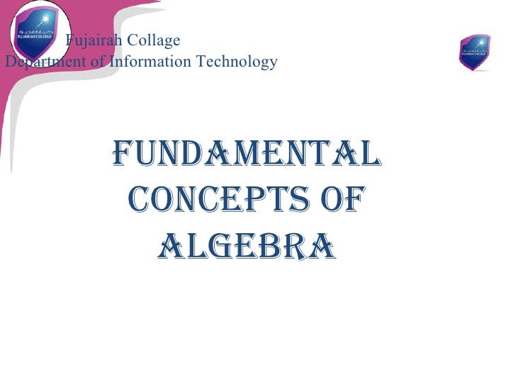 Fundamental concepts of Algebra Fujairah Collage   Department of Information Technology Fundamental concepts of Algebra  A...