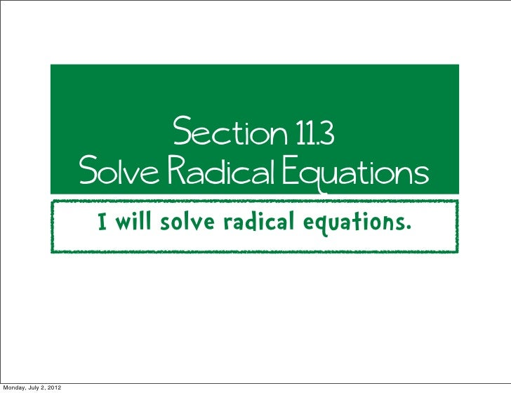 Section 11.3                       Solve Radical Equations                        I will solve radical equations.Monday, J...