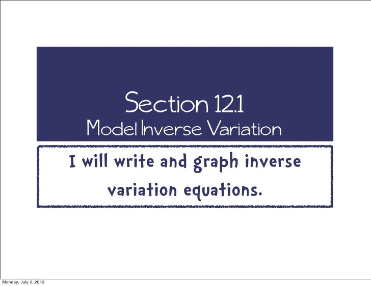 Section 12.1                         Model Inverse Variation                       I will write and graph inverse         ...