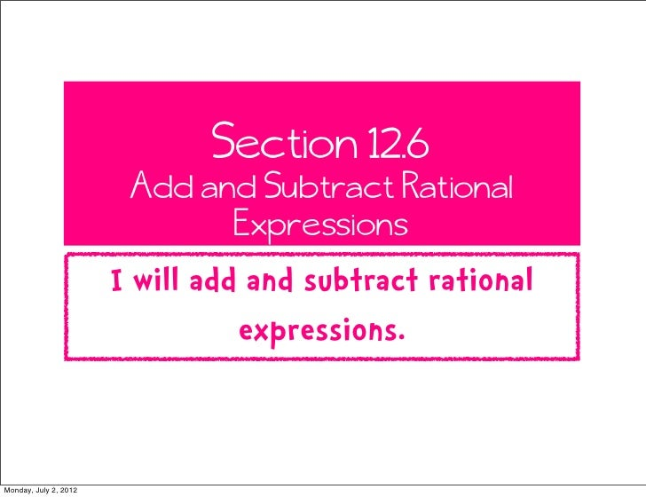 Section 12.6                        Add and Subtract Rational                              Expressions                    ...