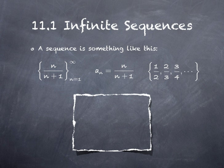 11.1 Infinite SequencesA sequence is something like this:                   =                 ,   ,   ,···   +     =      ...
