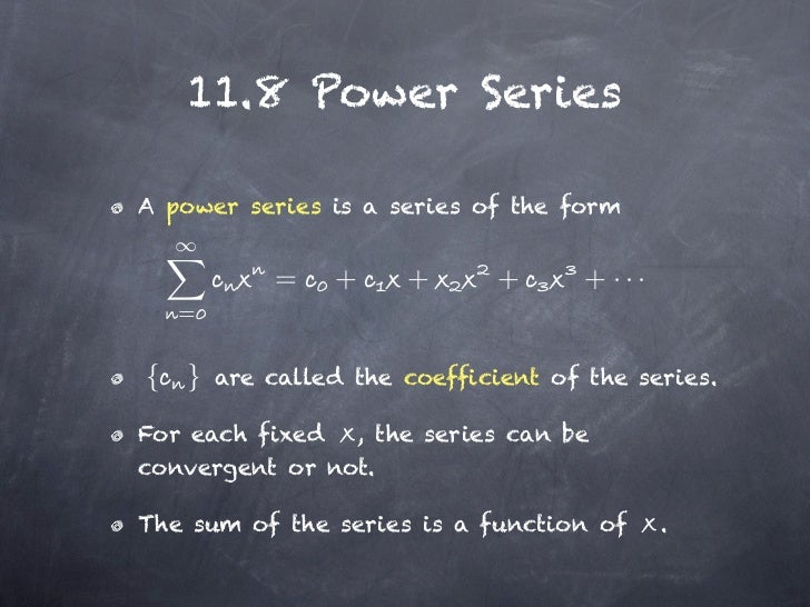 11.8 Power SeriesA power series is a series of the form           =    +     +       +      + ···   ={ }    are called the...