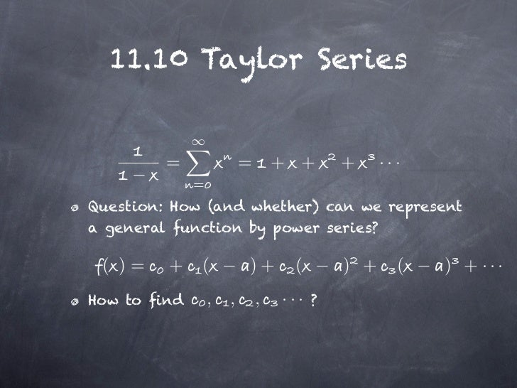 11.10 Taylor Series         =                =       + +       +     ···              =Question: How (and whether) can we ...