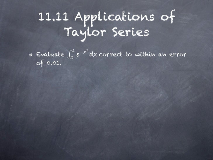 11.11 Applications of    Taylor Series           −Evaluate       correct to within an errorof 0.01.