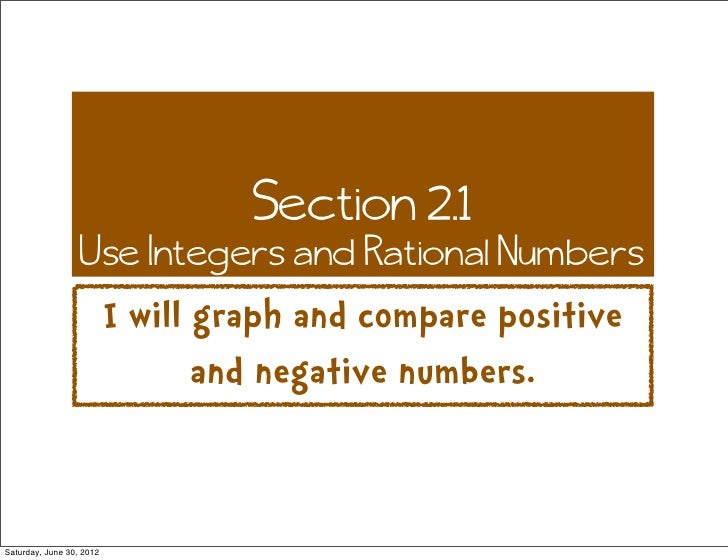 Section 2.1                  Use Integers and Rational Numbers                          I will graph and compare positive ...