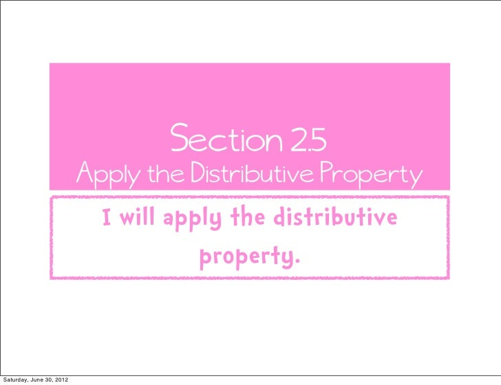 Section 2.5                          Apply the Distributive Property                            I will apply the distribut...
