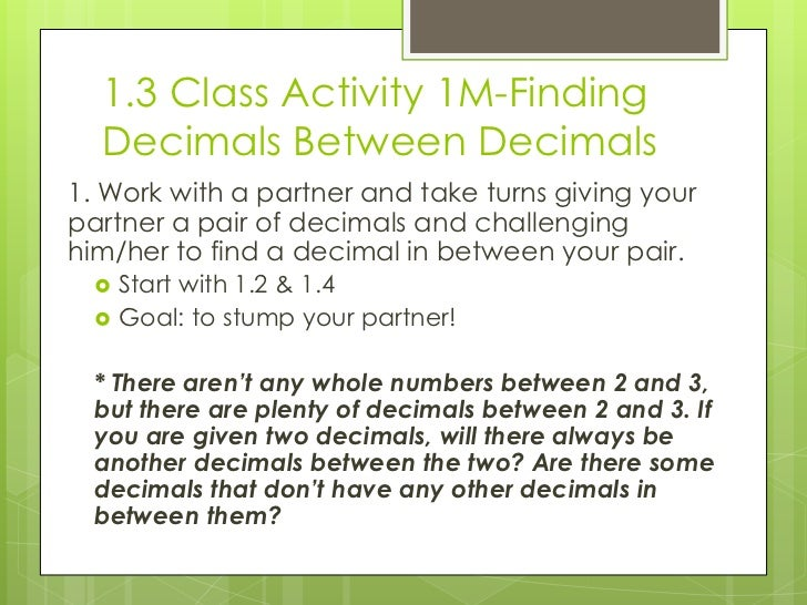 1.3 Class Activity 1M-Finding  Decimals Between Decimals1. Work with a partner and take turns giving yourpartner a pair of...