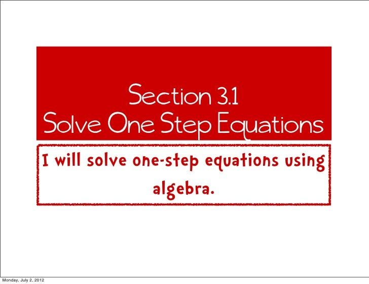 Section 3.1                   Solve One Step Equations                  I will solve one-step equations using             ...