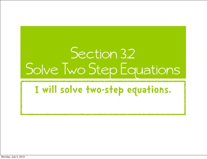 Section 3.2                       Solve Two Step Equations                        I will solve two-step equations.Monday, ...