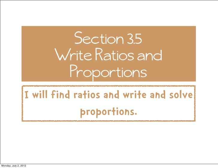Section 3.5                        Write Ratios and                         Proportions                  I will find ratio...