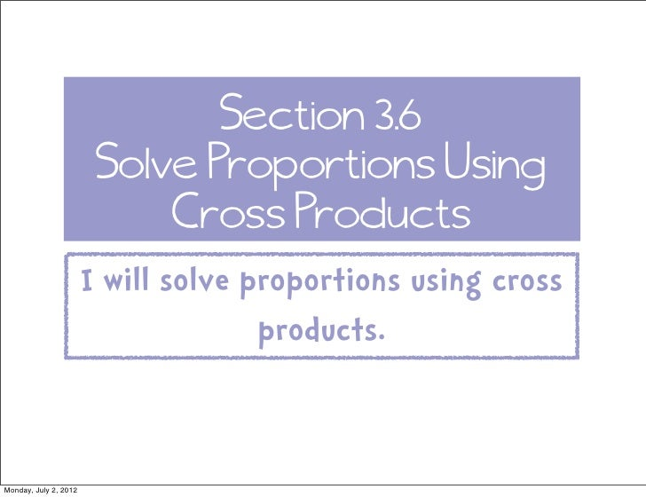Section 3.6                        Solve Proportions Using                            Cross Products                      ...