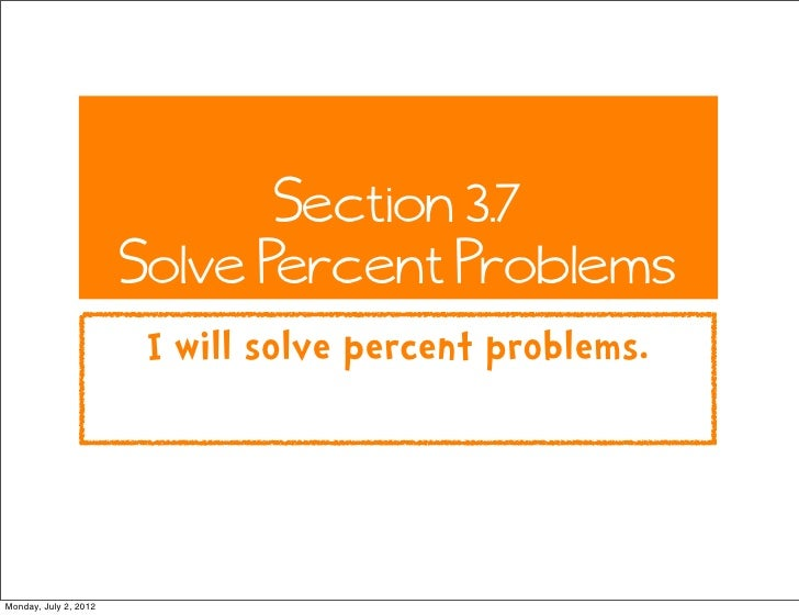 Section 3.7                       Solve Percent Problems                        I will solve percent problems.Monday, July...