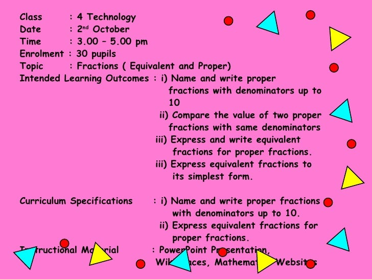 Class   : 4 Technology Date   : 2 nd  October Time   : 3.00 – 5.00 pm Enrolment : 30 pupils Topic   : Fractions ( Equivale...