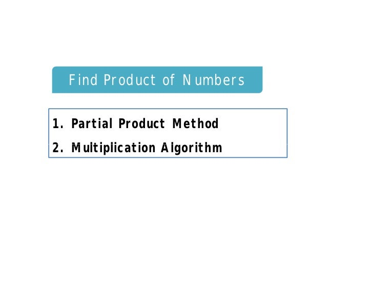 Find Product of Numbers1. Partial Product Method2. Multiplication Algorithm