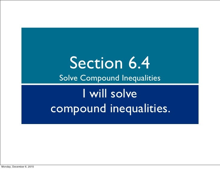 Section 6.4                            Solve Compound Inequalities                               I will solve             ...