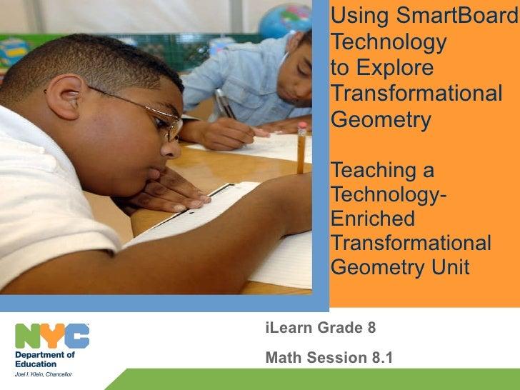 Using SmartBoard Technology to Explore  Transformational Geometry Teaching a Technology-Enriched  Transformational Geometr...