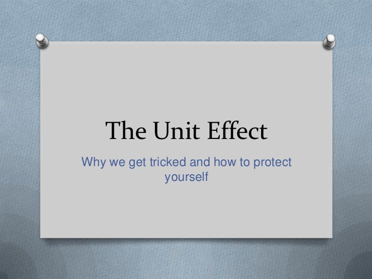The Unit Effect<br />Why we get tricked and how to protect yourself<br />